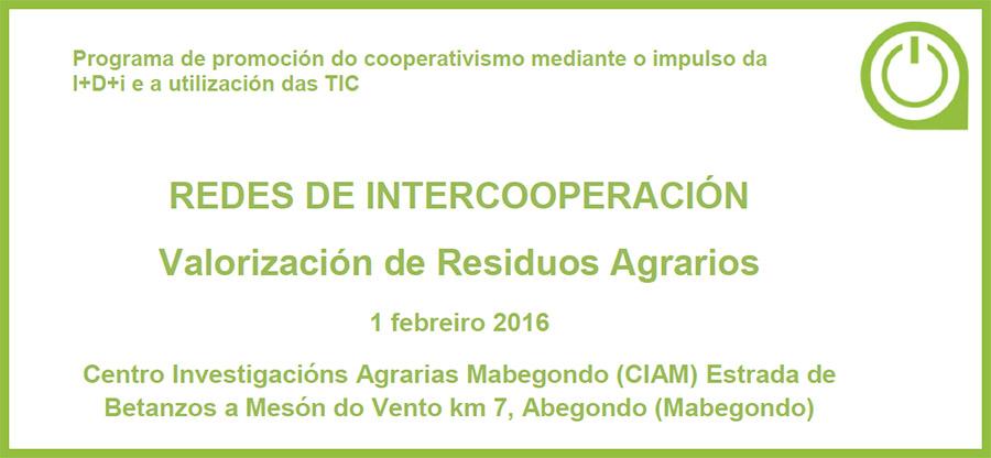 """Redes de Intercooperación — """"Valorización de residuos agrarios"""" — 1 febrero en Mabegondo"""