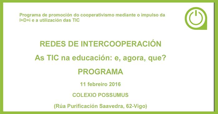 """Redes de Intercooperación — """"As TIC na educación: e, agora, que?"""" — 11 febreiro en Vigo"""